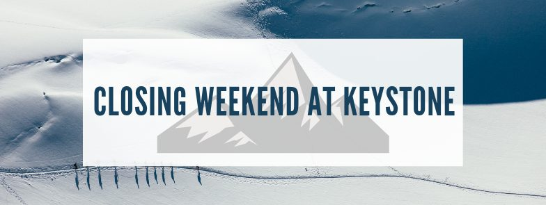 CELEBRATE KEYSTONE'S CLOSING WEEKEND WITH GREAT EVENTS APRIL 6TH AND 7TH!