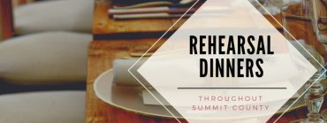 Rehearsal Dinners In Summit County