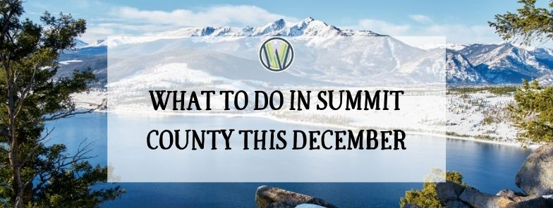 """""""what to do in summit county this december"""" text over a picture of lake dillon and snowy mountains"""