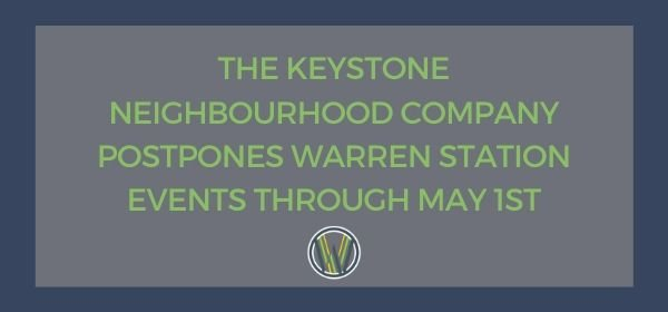 THE KEYSTONE NEIGHBOURHOOD COMPANY POSTPONES WARREN STATION EVENTS THROUGH MAY 1ST